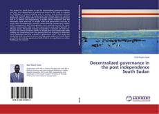 Capa do livro de Decentralized governance in the post independence South Sudan