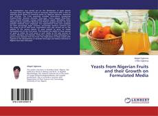 Bookcover of Yeasts from Nigerian Fruits and their Growth on Formulated Media