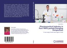 Bookcover of Pharmaceutical Industry in Post TRIPS period:Changing Perspectives