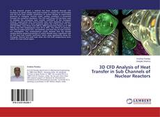 Buchcover von 3D CFD Analysis of Heat Transfer in Sub Channels of Nuclear Reactors