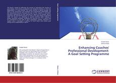 Bookcover of Enhancing Coaches' Professional Development: A Goal Setting Programme