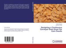 Borítókép a  Designing a Continuous Conveyor Oven Dryer For Corn Snacks - hoz