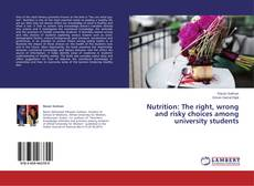 Bookcover of Nutrition: The right, wrong and risky choices among university students