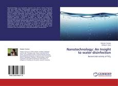 Bookcover of Nanotechnology: An Insight to water disinfection