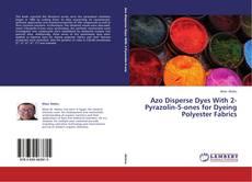 Portada del libro de Azo Disperse Dyes With 2-Pyrazolin-5-ones for Dyeing Polyester Fabrics
