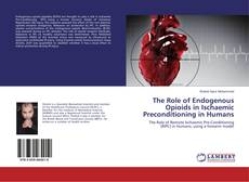 Bookcover of The Role of Endogenous Opioids in Ischaemic Preconditioning in Humans