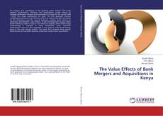 Bookcover of The Value Effects of Bank Mergers and Acquisitions in Kenya