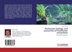 Bookcover of Freshwater biology and economics of freshwater ecosystems