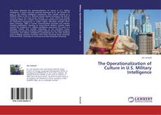 Couverture de The Operationalization of Culture in U.S. Military Intelligence