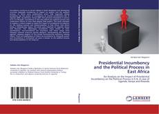 Copertina di Presidential Incumbency and the Political Process in East Africa