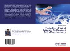 Bookcover of The Making of Virtual Existence: Posthumanist Trial of Transformation
