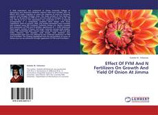 Effect Of FYM And N Fertilizers On Growth And Yield Of Onion At Jimma的封面