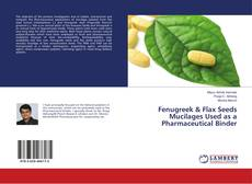 Couverture de Fenugreek & Flax Seeds Mucilages Used as a Pharmaceutical Binder