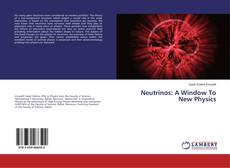 Bookcover of Neutrinos: A Window To New Physics