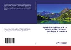 Bookcover of Rainfall Variability and on Water Resources in Bui, Northwest Cameroon