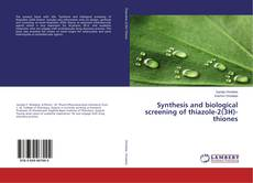 Bookcover of Synthesis and biological screening of thiazole-2(3H)-thiones