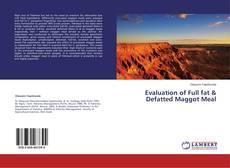 Portada del libro de Evaluation of Full fat & Defatted Maggot Meal