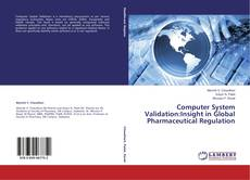 Copertina di Computer System Validation:Insight in Global Pharmaceutical Regulation