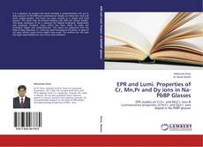 Bookcover of EPR and Lumi. Properties of Cr, Mn,Pr and Dy ions in Na-PbBP Glasses