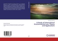 Bookcover of A Study of International Environmental Law: Theory and Applications