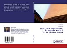 Bookcover of Articulators and Face-bow through the Years- A Comprehensive Review