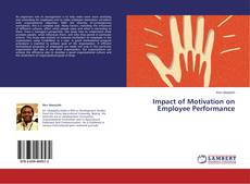 impact of motivation The impact of non-financial incentives on employees' motivationwwwiosrjournalsorg 38 | page financial incentives financial incentives include direct payment of cash and while non financial incentives ma.