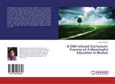 Borítókép a  A GNH Infused Curriculum: Promise of A Meaningful Education in Bhutan - hoz