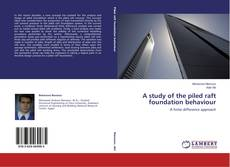 Buchcover von A study of the piled raft foundation behaviour