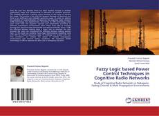 Bookcover of Fuzzy Logic based Power Control Techniques in Cognitive Radio Networks