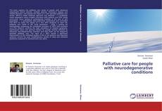 Bookcover of Palliative care for people with neurodegenerative conditions