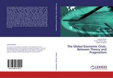 Bookcover of The Global Economic Crisis, Between Theory and Pragmatism