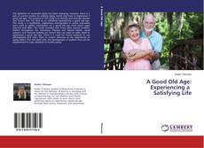 Couverture de A Good Old Age: Experiencing a   Satisfying Life