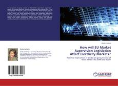 How will EU Market Supervision Legislation Affect Electricity Markets? kitap kapağı