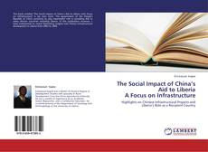 Bookcover of The Social Impact of China's Aid to Liberia A Focus on Infrastructure