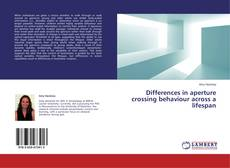 Copertina di Differences in aperture crossing behaviour across a lifespan