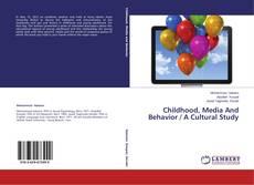 Buchcover von Childhood, Media And Behavior / A Cultural Study