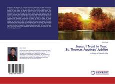 Bookcover of Jesus, I Trust in You: St. Thomas Aquinas' Jubilee