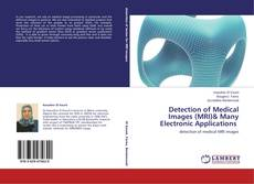 Bookcover of Detection of Medical Images (MRI)& Many Electronic Applications