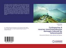 Bookcover of Cyclosporine A reverses immunoendocrine damages induced by ketoconazole