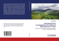 Portada del libro de Ethnobotanical investigations for tribes of Uttarakhand in India