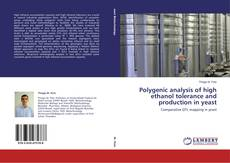 Bookcover of Polygenic analysis of high ethanol tolerance and production in yeast