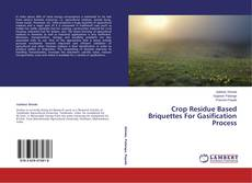 Bookcover of Crop Residue Based Briquettes For Gasification Process