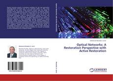 Optical Networks:  A Restoration Perspective with Active Restoration kitap kapağı