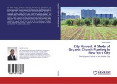 Couverture de City Harvest: A Study of Organic Church Planting in New York City