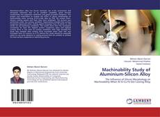 Bookcover of Machinability Study of Aluminium-Silicon Alloy