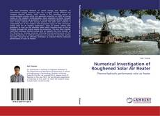 Numerical Investigation of Roughened Solar Air Heater的封面