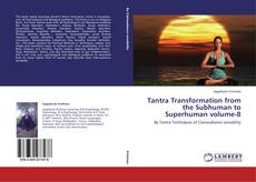 Buchcover von Tantra Transformation from the Subhuman to Superhuman volume-8