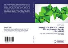 Bookcover of Energy Efficient VLSI Design and Implementation on 28nm FPGA