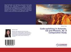 Bookcover of Code-switching in Antonito, CO and Phoenix, AZ: A Comparative Study