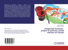 Integrated teaching - project in primary school elective art classes的封面